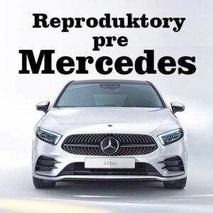 Reproduktory pre Mercedes